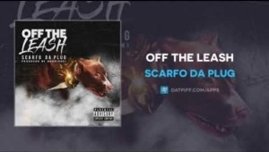 Scarfo Da Plug - Off The Leash